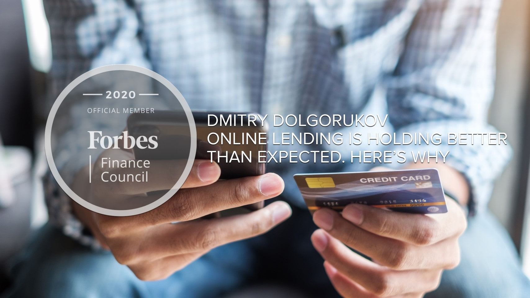 Forbes Council: Online Lending Is Holding Better Than Expected. Here's Why